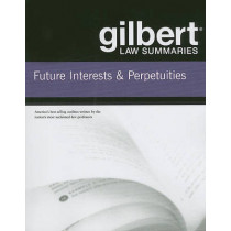 Gilbert Law Summaries on Future Interests and Perpetuities by Gilbert Staff, 9780314181169