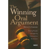 The Winning Oral Argument: Enduring Principles with Supporting Comments from the Literature by Bryan A. Garner, 9780314198853