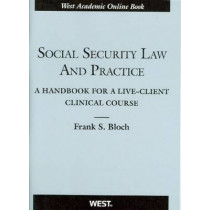 Social Security Law and Practice: A Handbook for a Live-Client Clinical Course by Frank Bloch, 9780314265029