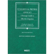 Fundamental Pretrial Advocacy: A Strategic Guide to Effective Litigation, 2d by Charles H. Rose, 9780314281043