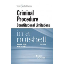 Criminal Procedure, Constitutional Limitations in a Nutshell by Jerold H. Israel, 9780314288929