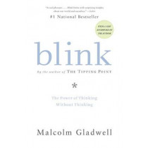 Blink: The Power of Thinking without Thinking by Malcolm Gladwell, 9780316010665