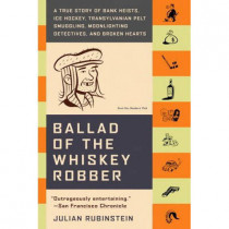 Ballad of the Whiskey Robber by Julian Rubinstein, 9780316010733