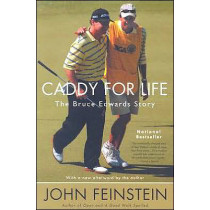 Caddy For Life: The Bruce Edwards Story by John Feinstein, 9780316010863