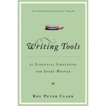 Writing Tools: 50 Essential Strategies for Every Writer by Roy Peter Clark, 9780316014991