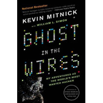 Ghost in the Wires: My Adventures as the World's Most Wanted Hacker by Kevin Mitnick, 9780316037723