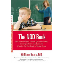 The N.D.D. Book: How Nutrition Deficit Disorder Affects Your Child's Learning, Behavior, and Health, and What You Can Do About It--Without Drugs by William Sears, 9780316043441