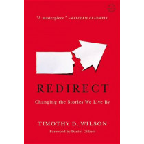 Redirect: Changing the Stories We Live by by Professor Timothy D Wilson, 9780316051903