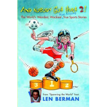And Nobody Got Hurt 2!: More of the World's Weirdest, Wackiest Most Amazing True Sports Stories by Len Berman, 9780316067058