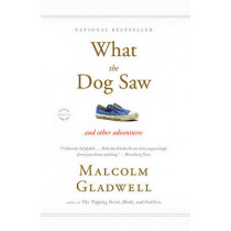 What the Dog Saw: And Other Adventures by Malcolm Gladwell, 9780316076203