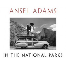 Ansel Adams in the National Parks: Photographs from America's Wild Places by Ansel Adams, 9780316078467