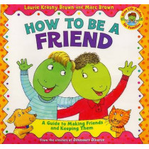 How to Be a Friend: A Guide to Making Friends and Keeping Them by Laurie Krasny Brown, 9780316111539