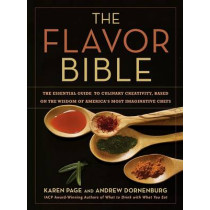 The Flavor Bible: The Essential Guide to Culinary Creativity, Based on the Wisdom of America's Most Imaginative Chefs by Karen Page, 9780316118408