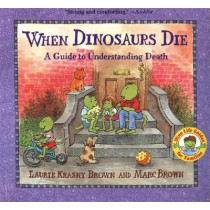 When Dinosaurs Die: A Guide to Understanding Death by Laurie Krasny Brown, 9780316119559