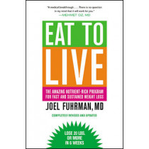 Eat to Live: The Amazing Nutrient-rich Program for Fast and Sustained Weight Loss by Joel Fuhrman, 9780316120913