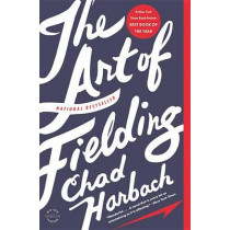 The Art of Fielding by Chad Harbach, 9780316126670