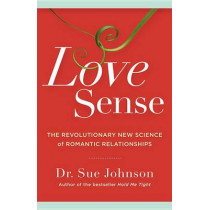 Love Sense: The Revolutionary New Science of Romantic Relationships by Dr Sue Johnson, 9780316133760