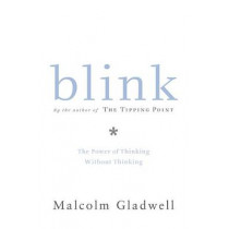 Blink: The Power of Thinking Without Thinking by Malcolm Gladwell, 9780316172325