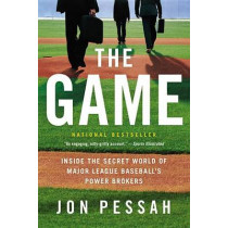 The Game: Inside the Secret World of Major League Baseball's Power Brokers by Jon Pessah, 9780316185899