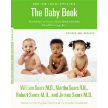 The Baby Book: Everything You Need to Know About Your Baby from Birth to Age Two by William Sears, 9780316198264