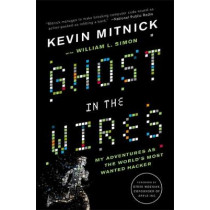 Ghost in the Wires: My Adventures as the World's Most Wanted Hacker by Kevin D. Mitnick, 9780316212182