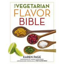 The Vegetarian Flavor Bible: The Essential Guide to Culinary Creativity with Vegetables, Fruits, Grains, Legumes, Nuts, Seeds, and More, Based on the Wisdom of Leading American Chefs by Karen Page, 9780316244183