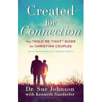 """Created for Connection: The """"Hold Me Tight"""" Guide for Christian Couples by Sue Johnson, 9780316307413"""