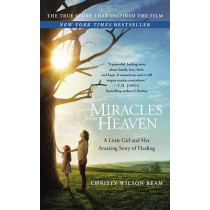 Miracles from Heaven: A Little Girl and Her Amazing Story of Healing by Christy Wilson Beam, 9780316355322