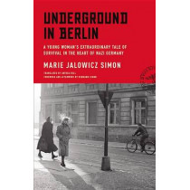 Underground in Berlin: A Young Woman's Extraordinary Tale of Survival in the Heart of Nazi Germany by Marie Jalowicz Simon, 9780316382090