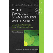 Agile Product Management with Scrum: Creating Products that Customers Love by Roman Pichler, 9780321605788