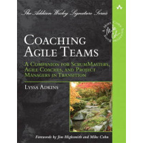 Coaching Agile Teams: A Companion for ScrumMasters, Agile Coaches, and Project Managers in Transition by Lyssa Adkins, 9780321637703