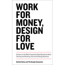 Work for Money, Design for Love: Answers to the Most Frequently Asked Questions About Starting and Running a Successful Design Business by David Airey, 9780321844279
