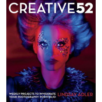 Creative 52: Weekly Projects to Invigorate Your Photography Portfolio by Lindsay Adler, 9780321934918