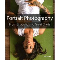 Portrait Photography: From Snapshots to Great Shots by Erik Valind, 9780321951618