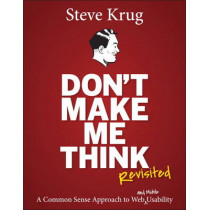 Don't Make Me Think, Revisited: A Common Sense Approach to Web Usability by Steve Krug, 9780321965516