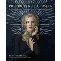 Picture Perfect Posing: Practicing the Art of Posing for Photographers and Models by Roberto Valenzuela, 9780321966469