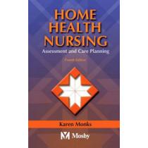 Home Health Nursing: Assessment and Care Planning by Karen E. Monks, 9780323018654