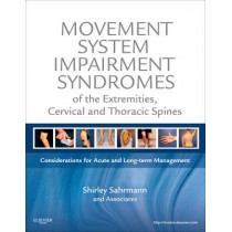 Movement System Impairment Syndromes of the Extremities, Cervical and Thoracic Spines by Shirley Sahrmann, 9780323053426