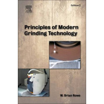 Principles of Modern Grinding Technology by W. Brian Rowe, 9780323242714
