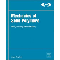 Mechanics of Solid Polymers: Theory and Computational Modeling by Jorgen S. Bergstrom, 9780323311502