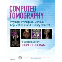 Computed Tomography: Physical Principles, Clinical Applications, and Quality Control by Euclid Seeram, 9780323312882