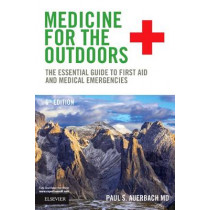 Medicine for the Outdoors: The Essential Guide to First Aid and Medical Emergencies by Paul S. Auerbach, 9780323321686
