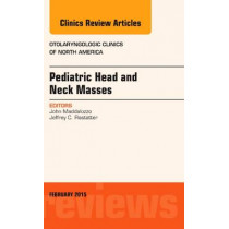 Pediatric Head and Neck Masses, An Issue of Otolaryngologic Clinics of North America by John Maddalozzo, 9780323326681