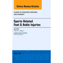 Sports Related Foot & Ankle Injuries, An Issue of Clinics in Podiatric Medicine and Surgery by Paul Langer, 9780323359849