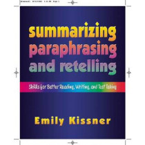 Summarizing, Paraphrasing, and Retelling: Skills for Better Reading, Writing, and Test Taking by Emily Kissner, 9780325007977
