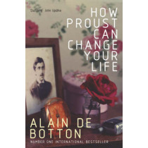 How Proust Can Change Your Life by Alain de Botton, 9780330354912