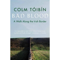 Bad Blood: A Walk Along the Irish Border by Colm Toibin, 9780330373586