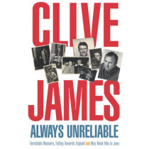 Always Unreliable: Memoirs by Clive James, 9780330418812