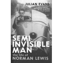 Semi-Invisible Man: The Life of Norman Lewis by Julian Evans, 9780330427081