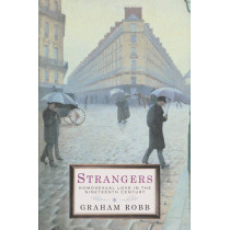 Strangers: Homosexual Love in the Nineteenth Century by Graham Robb, 9780330482240